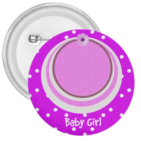 My Baby Girl 3  Button By Daniela   3  Button   95d5rmkhciwj   Www Artscow Com Front