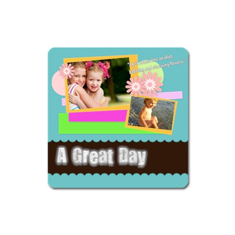 A Great Day By Joely   Magnet (square)   7g7lpxbcrr7x   Www Artscow Com Front