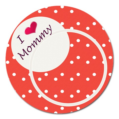 Love Mommy 5  Magnet By Daniela   Magnet 5  (round)   1j44i2ve2e0a   Www Artscow Com Front
