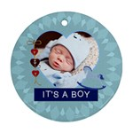 It s A Boy Round Ornament - Ornament (Round)