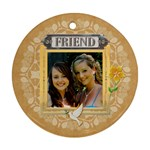 Friend Round Ornament - Ornament (Round)