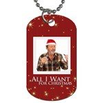 all i want for christmas - Dog Tag (One Side)