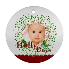 Holly Days By Wood Johnson   Round Ornament (two Sides)   7t1lh8c5amph   Www Artscow Com Front