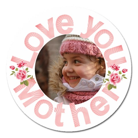 Love You Mother Magnet By Deborah   Magnet 5  (round)   Piq5m8f7v6er   Www Artscow Com Front