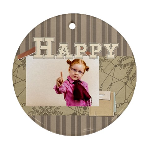 Happy Days By Joely   Ornament (round)   Q4htxcps3ay6   Www Artscow Com Front