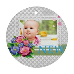 New Baby By Joely   Round Ornament (two Sides)   M9nqz3cwyxll   Www Artscow Com Front