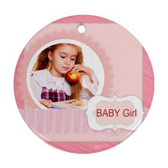 Baby Girl By Joely   Round Ornament (two Sides)   40uy0lt3bfg0   Www Artscow Com Front