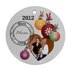 Mom 2012 Christmas Ornament By Lil    Round Ornament (two Sides)   K98ri3efptfx   Www Artscow Com Front