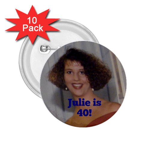 Julie40 By Mandy Kehoe   2 25  Button (10 Pack)   Sfnay4zzn1ya   Www Artscow Com Front
