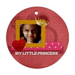 My Little Princess By Joely   Round Ornament (two Sides)   Eafcisaie0dg   Www Artscow Com Front