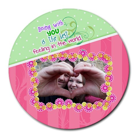 Being With You   Round Mousepad By Digitalkeepsakes   Round Mousepad   Hqo7p498ya58   Www Artscow Com Front